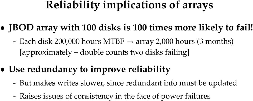 counts two disks failing] Use redundancy to improve reliability - But makes writes slower,