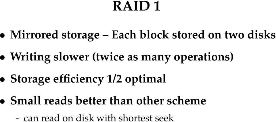 Storage efficiency 1/2 optimal Small reads better
