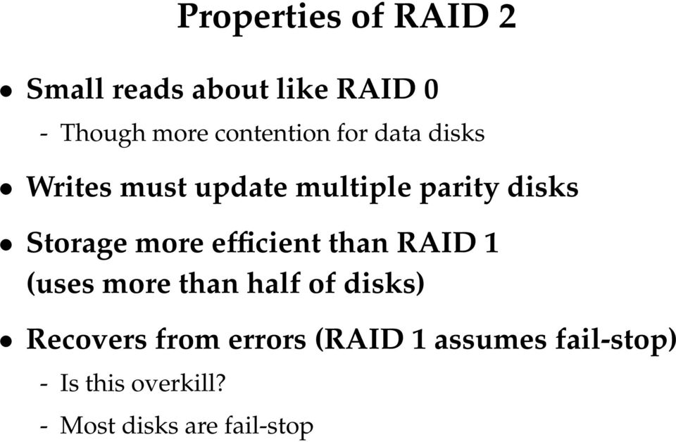 Storage more efficient than RAID 1 (uses more than half of disks)