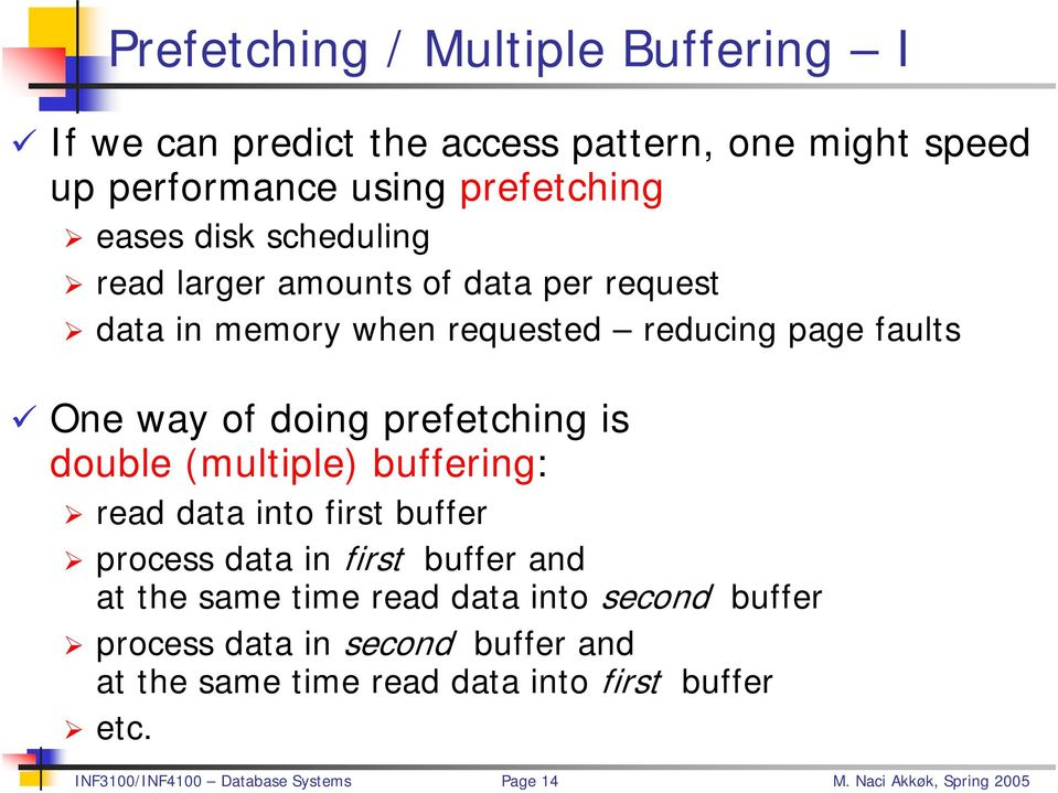 reducing page faults One way of doing prefetching is double (multiple) buffering: read data into first buffer process data in first