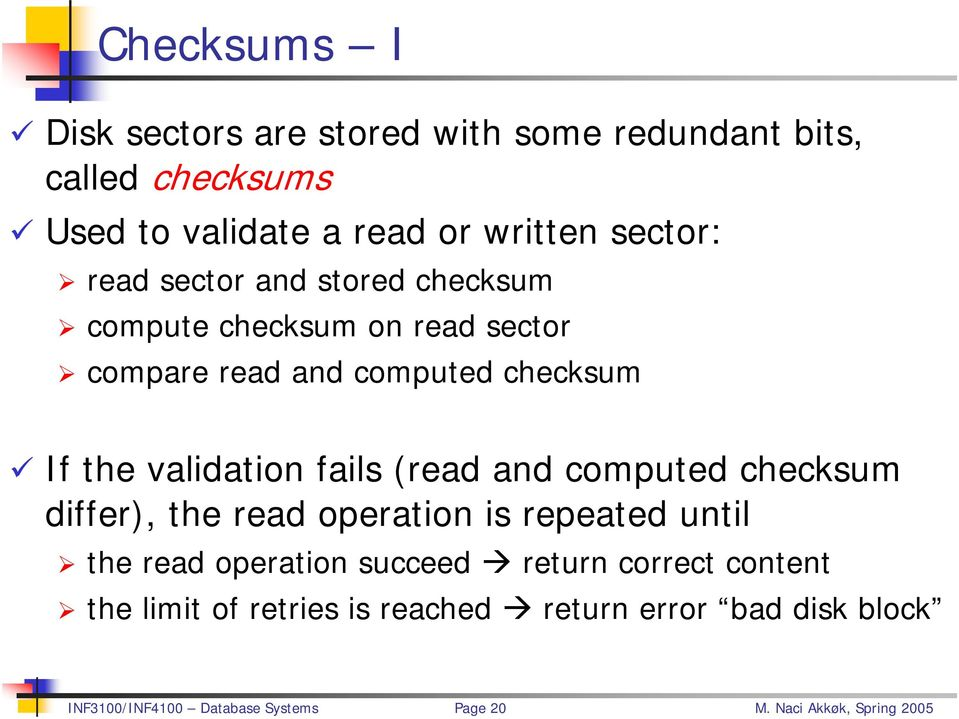 compare read and computed checksum If the validation fails (read and computed checksum differ), the read operation is