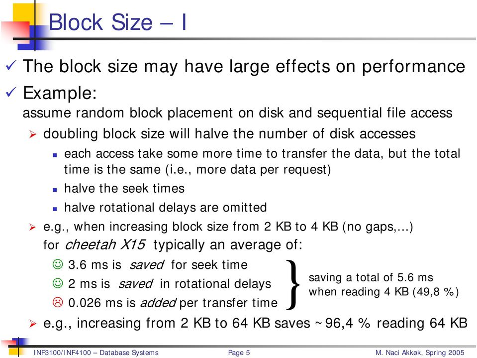 g., when increasing block size from 2 KB to 4 KB (no gaps,...) for cheetah X15 typically an average of: 3.