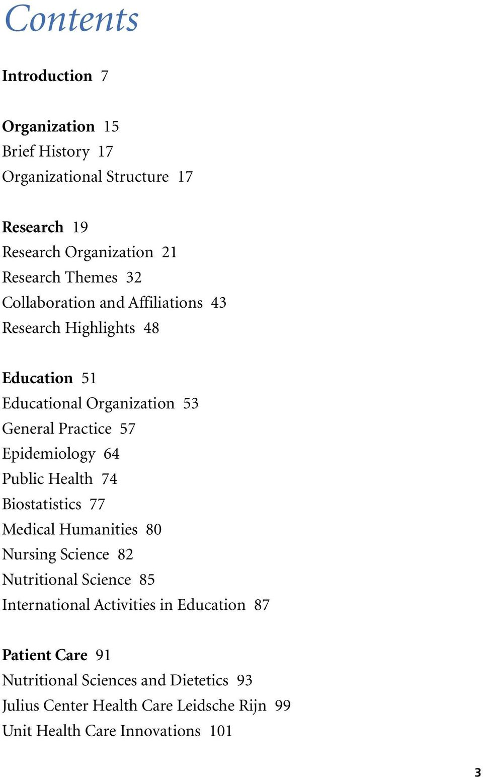 Epidemiology 64 Public Health 74 Biostatistics 77 Medical Humanities 80 Nursing Science 82 Nutritional Science 85 International