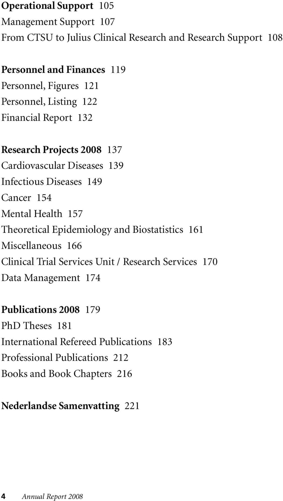 Theoretical Epidemiology and Biostatistics 161 Miscellaneous 166 Clinical Trial Services Unit / Research Services 170 Data Management 174 Publications 2008