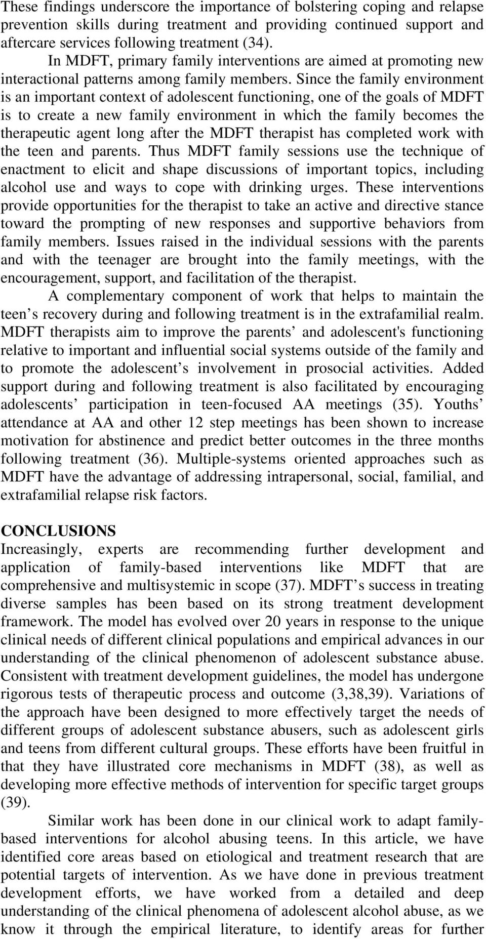 Since the family environment is an important context of adolescent functioning, one of the goals of MDFT is to create a new family environment in which the family becomes the therapeutic agent long