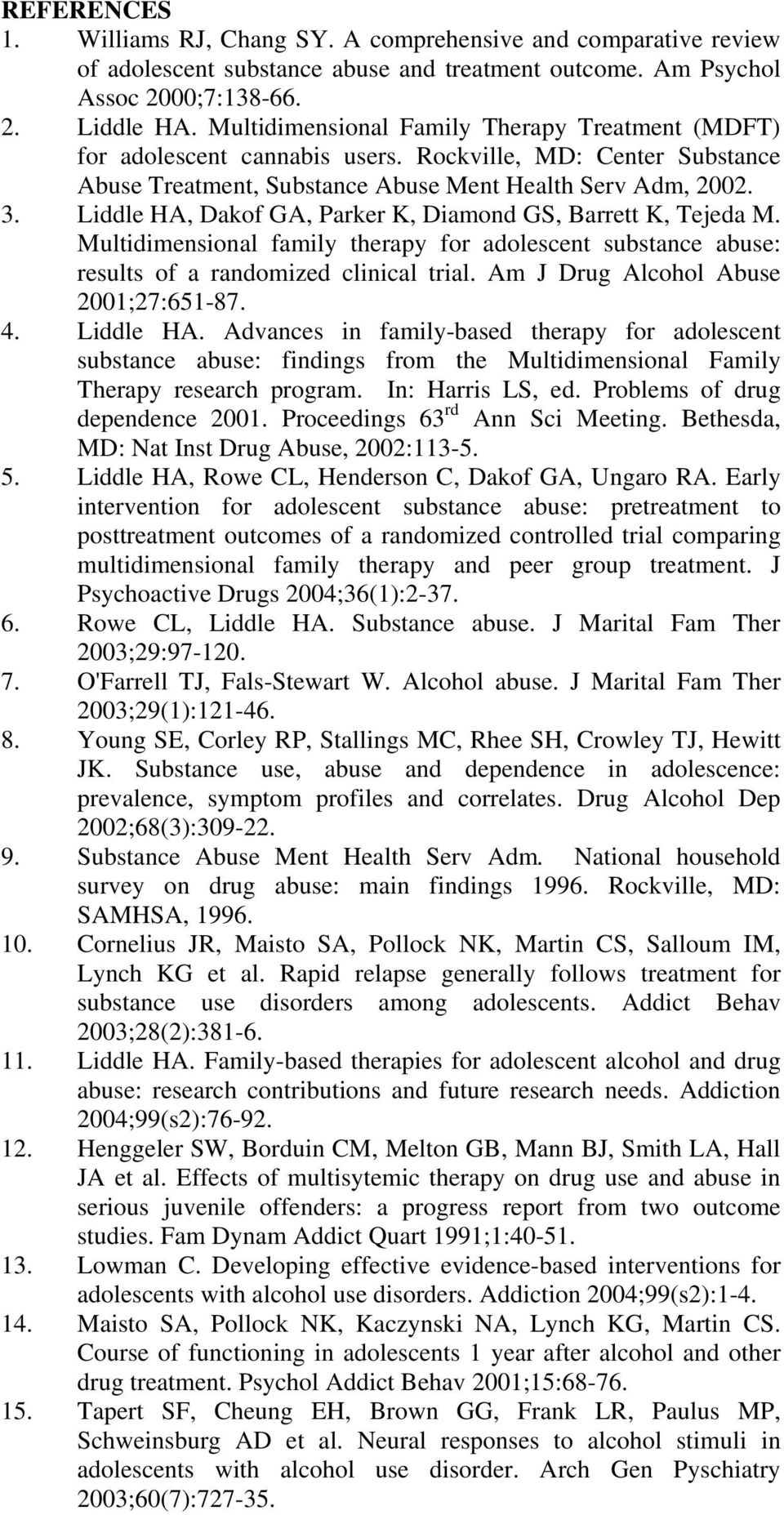 Liddle HA, Dakof GA, Parker K, Diamond GS, Barrett K, Tejeda M. Multidimensional family therapy for adolescent substance abuse: results of a randomized clinical trial.