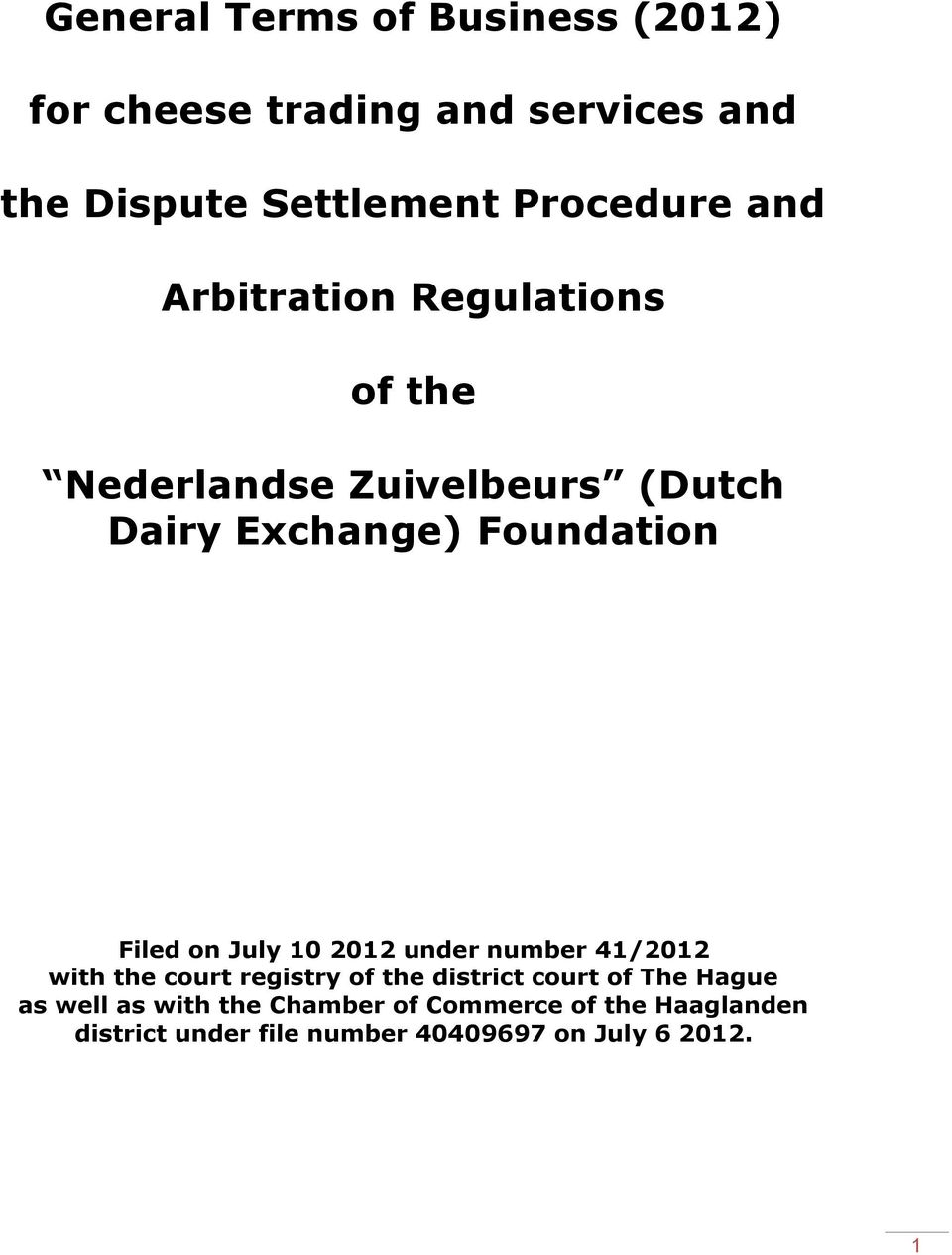 July 10 2012 under number 41/2012 with the court registry of the district court of The Hague as well