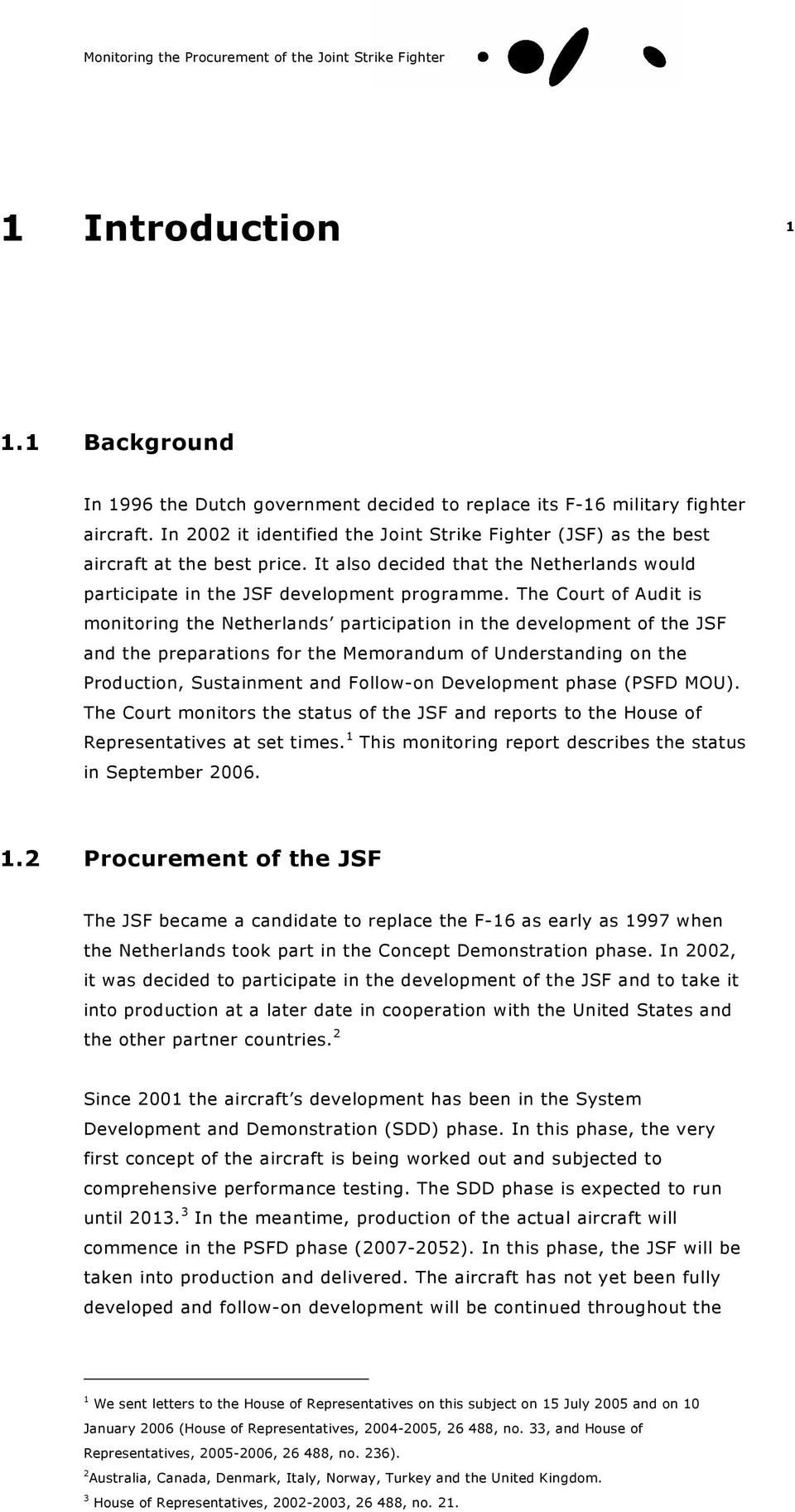 The Court of Audit is monitoring the Netherlands participation in the development of the JSF and the preparations for the Memorandum of Understanding on the Production, Sustainment and Follow-on
