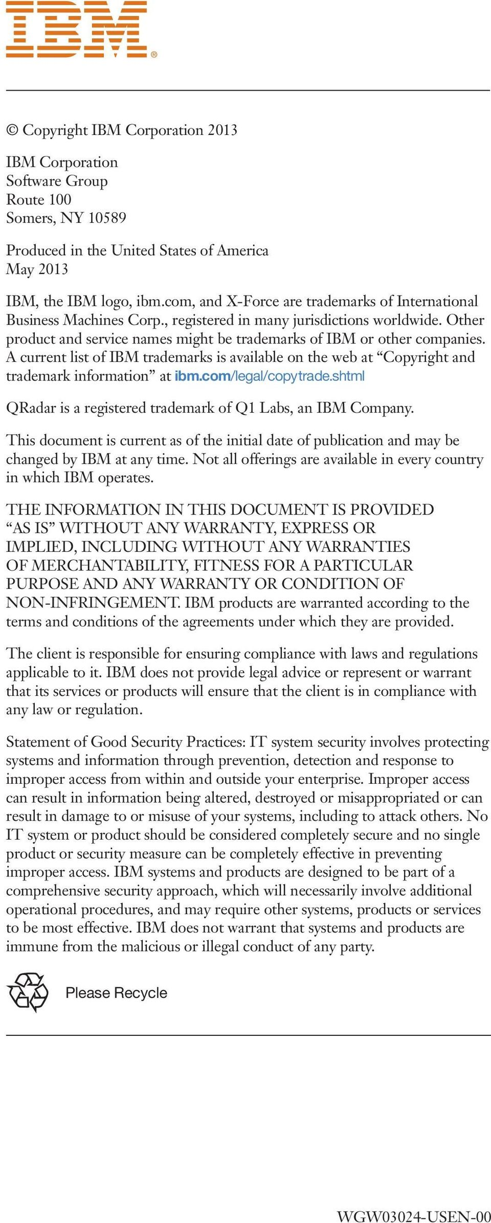 A current list of IBM trademarks is available on the web at Copyright and trademark information at ibm.com/legal/copytrade.shtml QRadar is a registered trademark of Q1 Labs, an IBM Company.