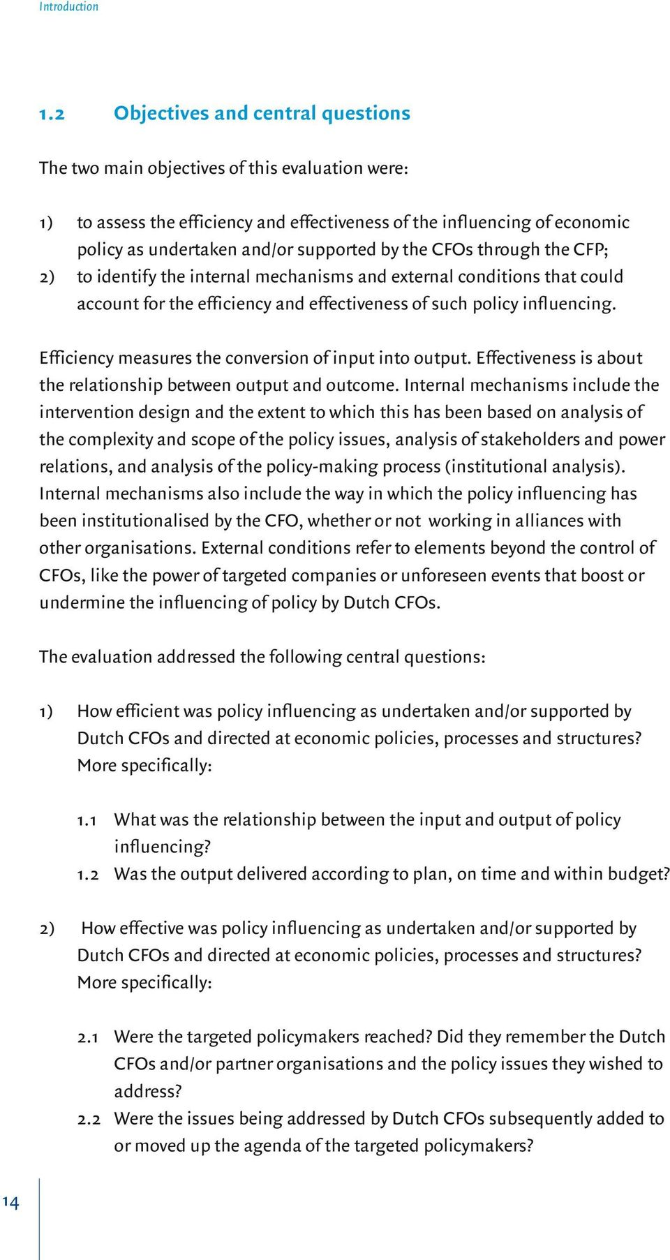 by the CFOs through the CFP; 2) to identify the internal mechanisms and external conditions that could account for the efficiency and effectiveness of such policy influencing.