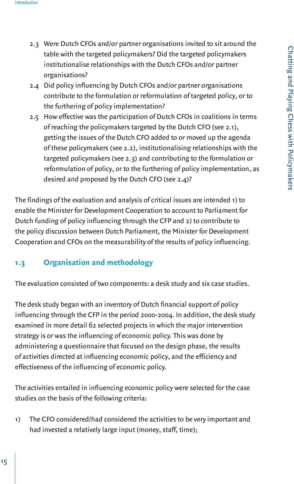 4 Did policy influencing by Dutch CFOs and/or partner organisations contribute to the formulation or reformulation of targeted policy, or to the furthering of policy implementation? 2.