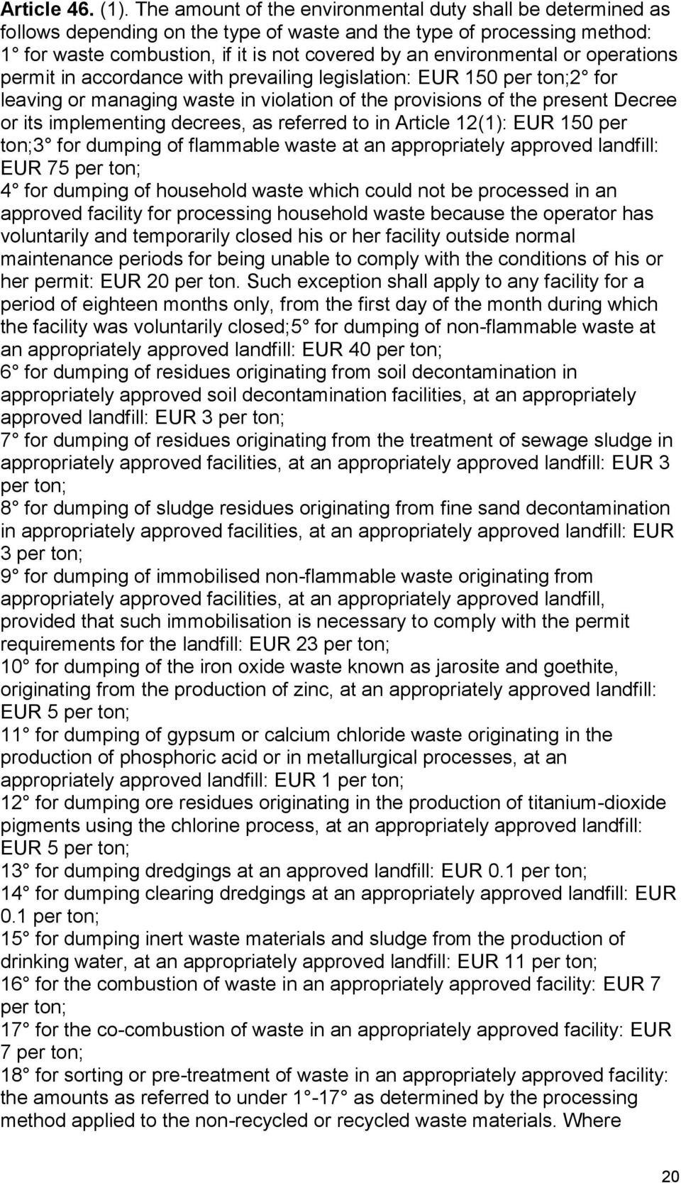 or operations permit in accordance with prevailing legislation: EUR 150 per ton;2 for leaving or managing waste in violation of the provisions of the present Decree or its implementing decrees, as
