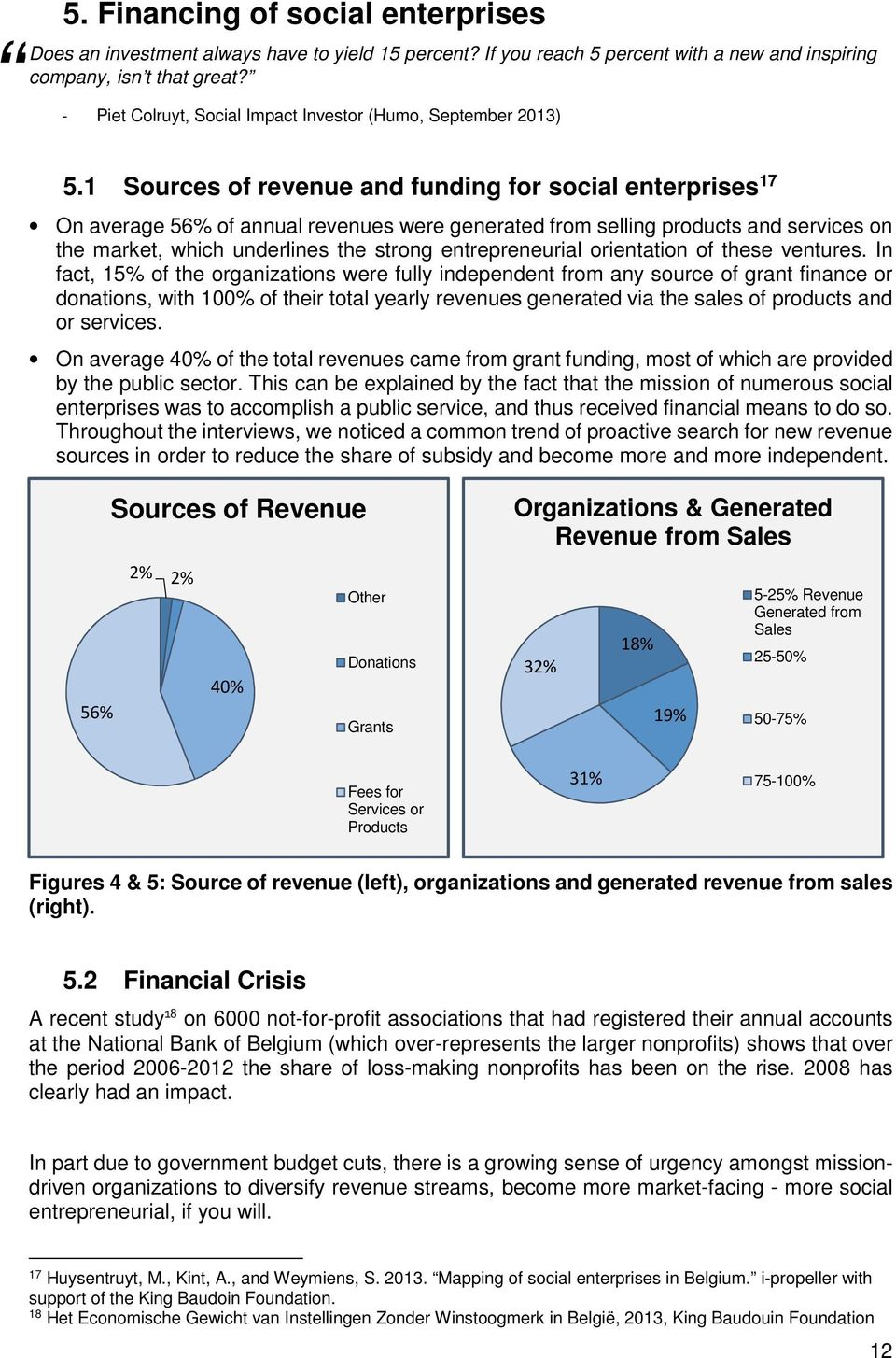 1 Sources of revenue and funding for social enterprises 17 On average 56% of annual revenues were generated from selling products and services on the market, which underlines the strong