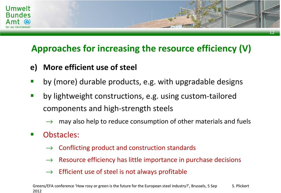 and fuels Obstacles: Conflicting product and construction standards Resource efficiency has little importance in