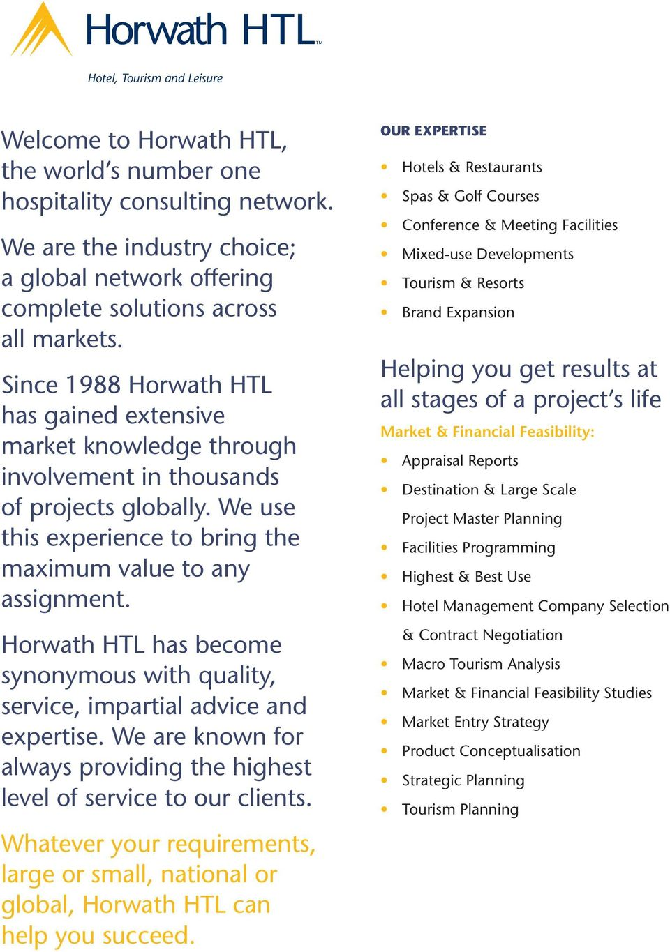 Since 1988 Horwath HTL has gained extensive market knowledge through involvement in thousands of projects globally. We use this experience to bring the maximum value to any assignment.