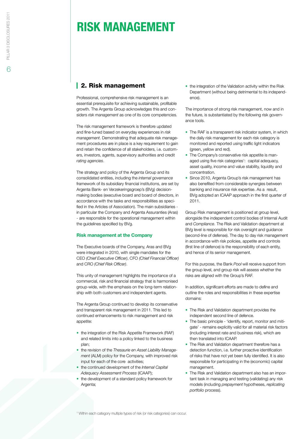 The risk management framework is therefore updated and fine-tuned based on everyday experiences in risk management.
