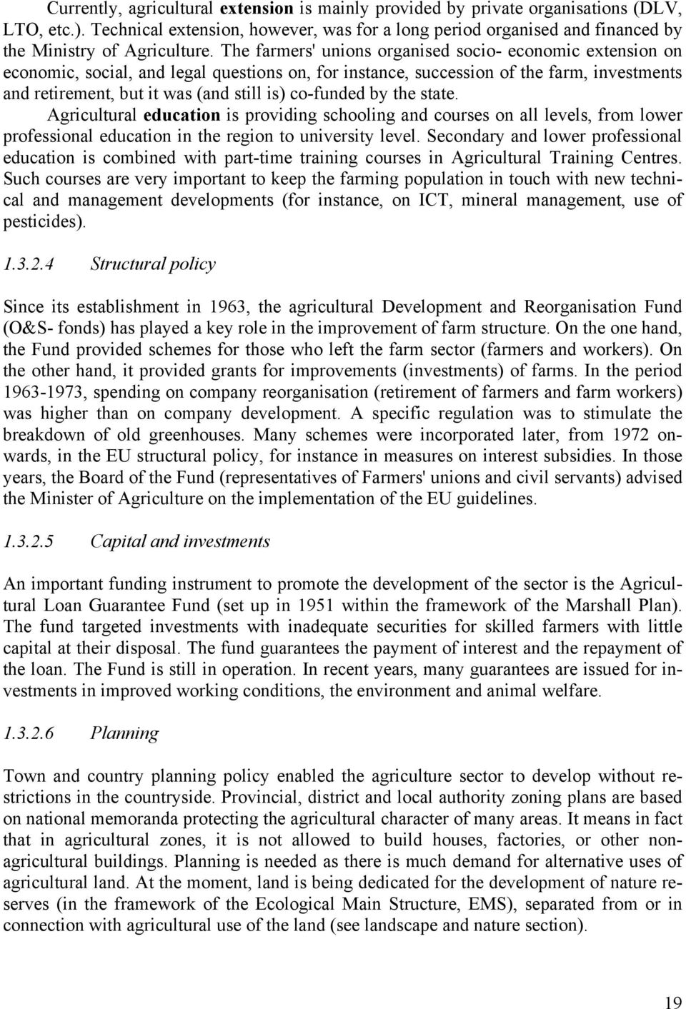 The farmers' unions organised socio- economic extension on economic, social, and legal questions on, for instance, succession of the farm, investments and retirement, but it was (and still is)