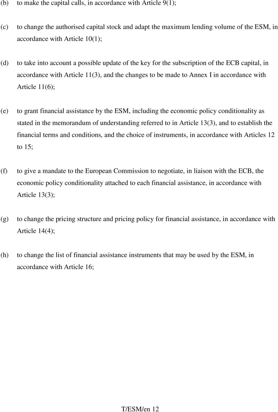 to grant financial assistance by the ESM, including the economic policy conditionality as stated in the memorandum of understanding referred to in Article 13(3), and to establish the financial terms