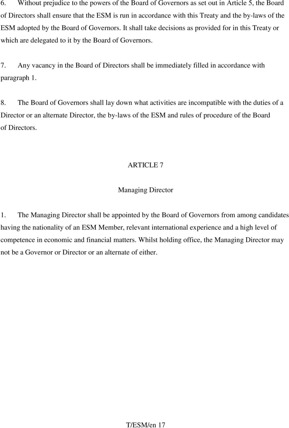 Any vacancy in the Board of Directors shall be immediately filled in accordance with paragraph 1. 8.