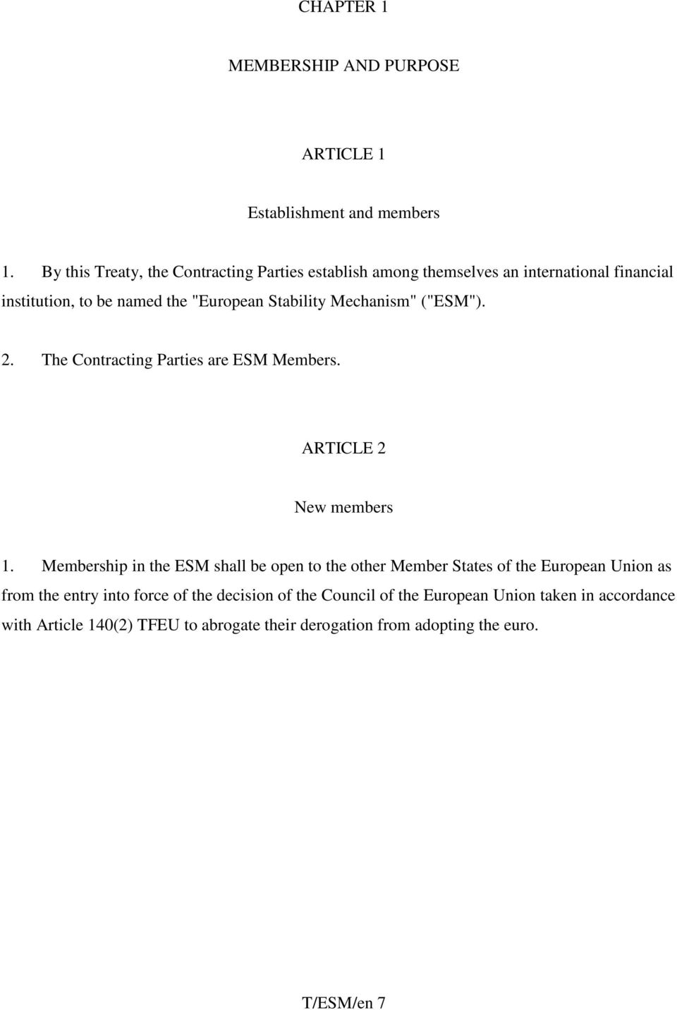 "Mechanism"" (""ESM""). 2. The Contracting Parties are ESM Members. ARTICLE 2 New members 1."
