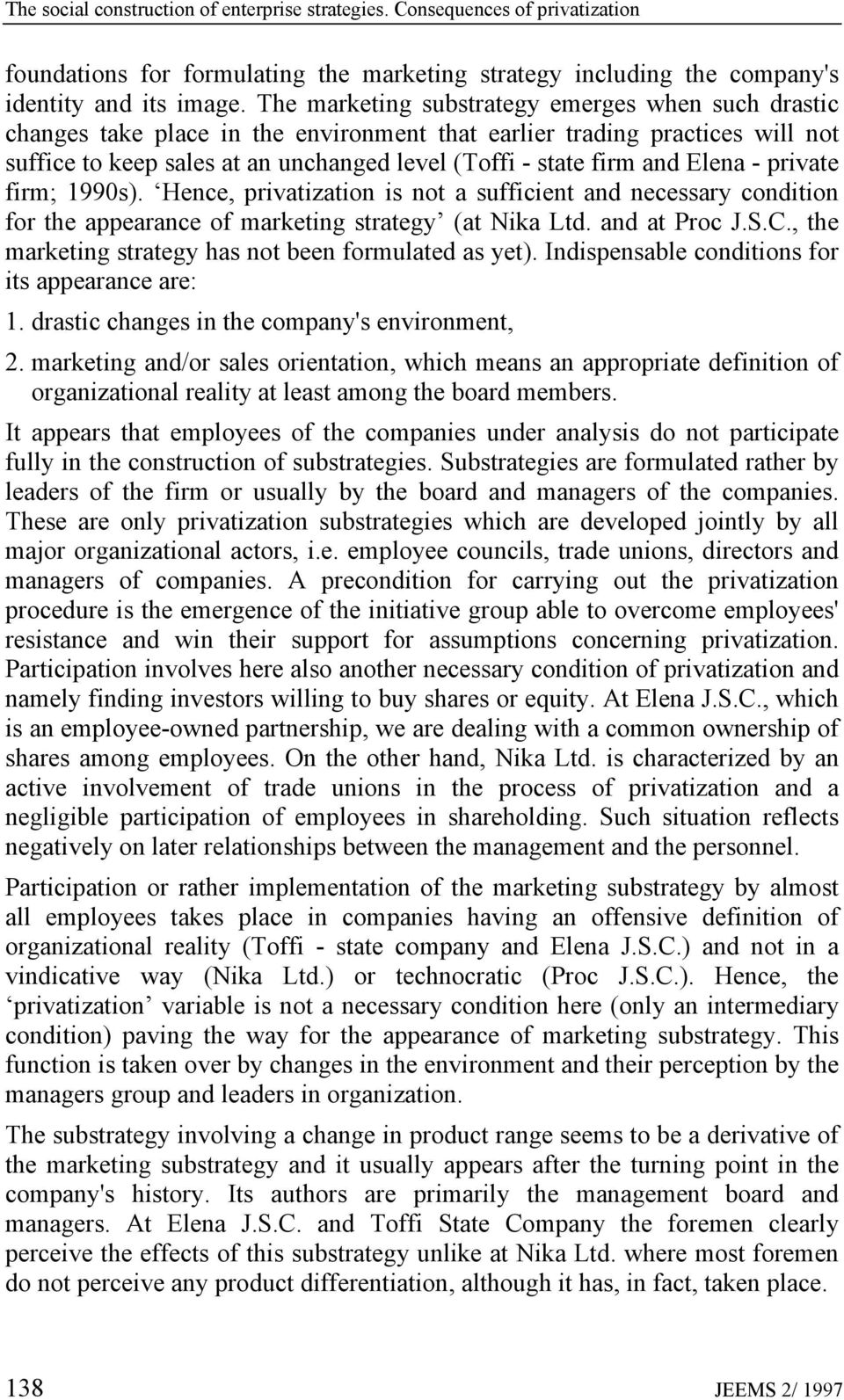 Elena - private firm; 1990s). Hence, privatization is not a sufficient and necessary condition for the appearance of marketing strategy (at Nika Ltd. and at Proc J.S.C.