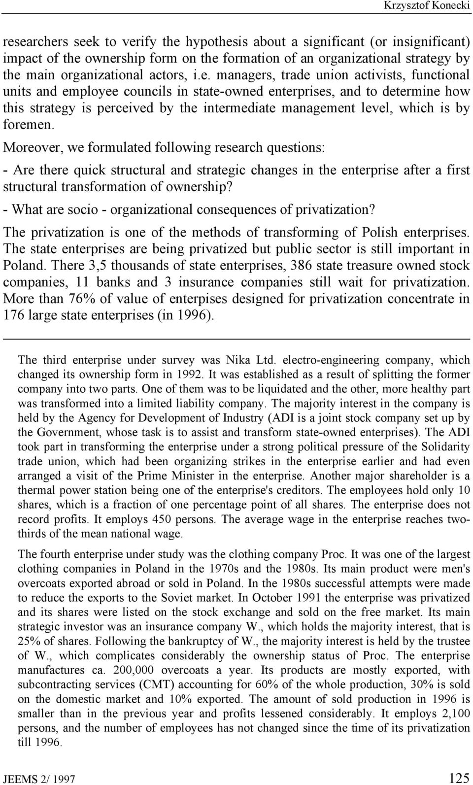 managers, trade union activists, functional units and employee councils in state-owned enterprises, and to determine how this strategy is perceived by the intermediate management level, which is by