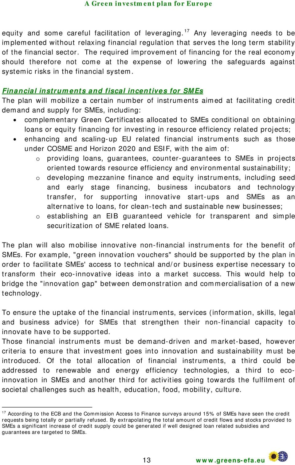 Financial instruments and fiscal incentives for SMEs The plan will mobilize a certain number of instruments aimed at facilitating credit demand and supply for SMEs, including: complementary Green