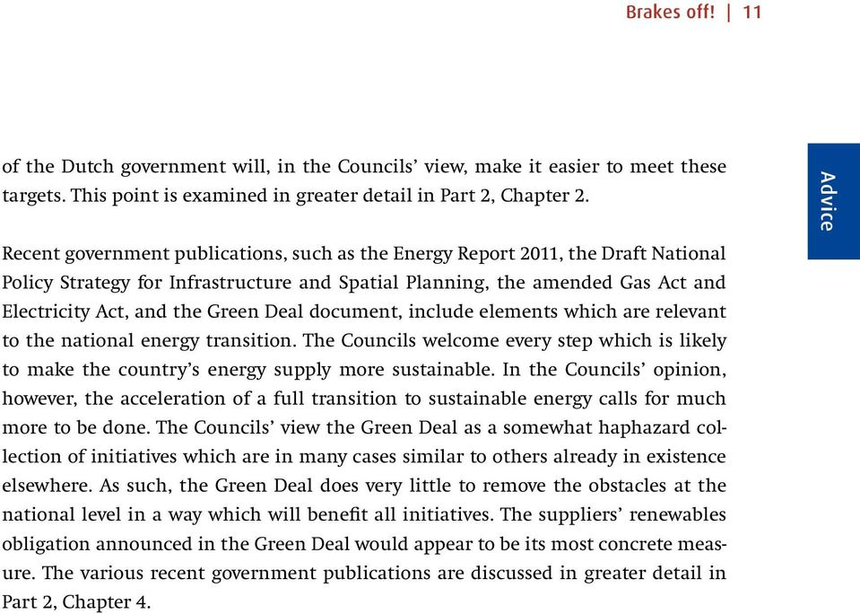 Green Deal document, include elements which are relevant to the national energy transition. The Councils welcome every step which is likely to make the country s energy supply more sustainable.