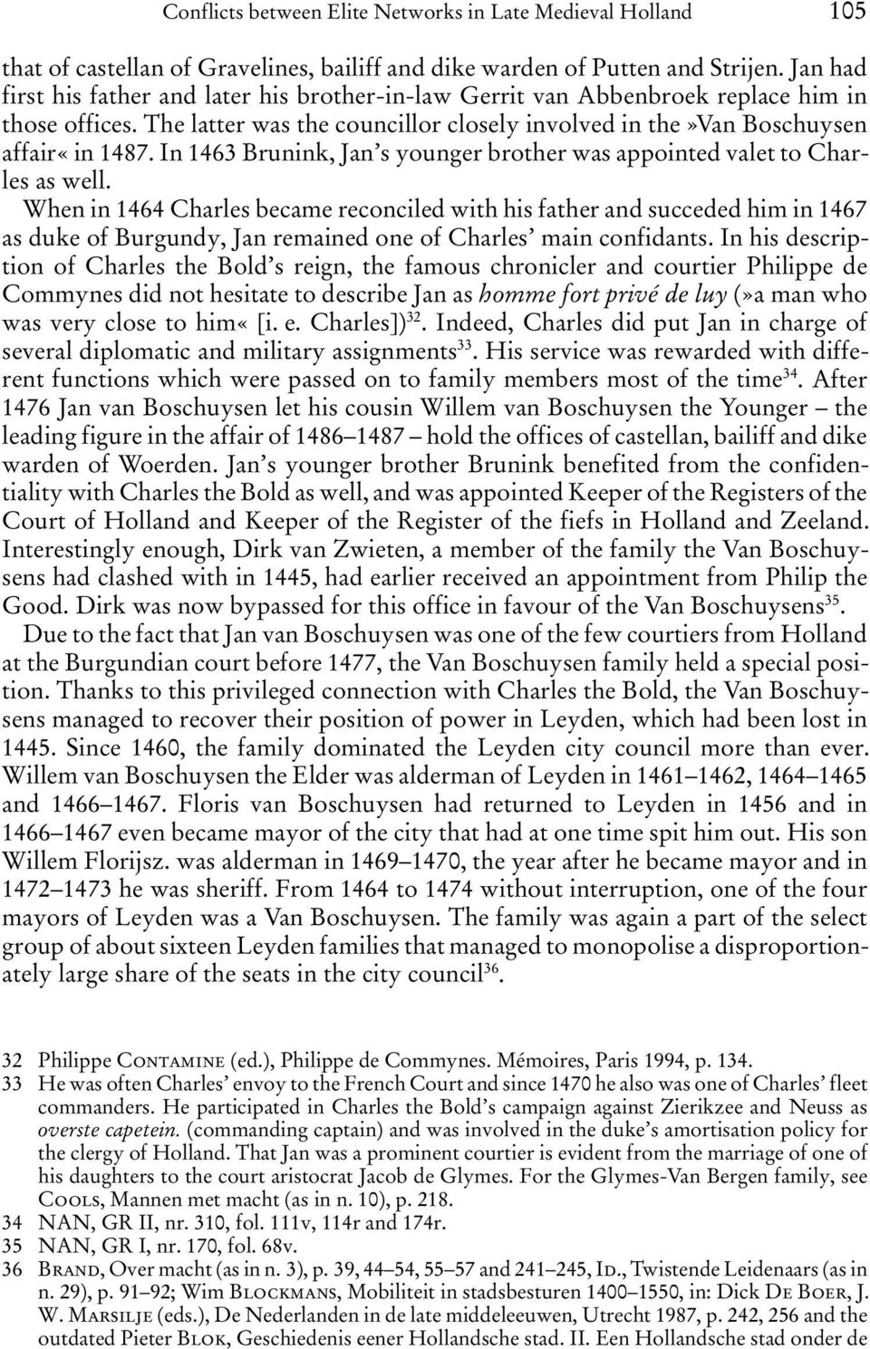 In 1463 Brunink, Jan s younger brother was appointed valet to Charles as well.