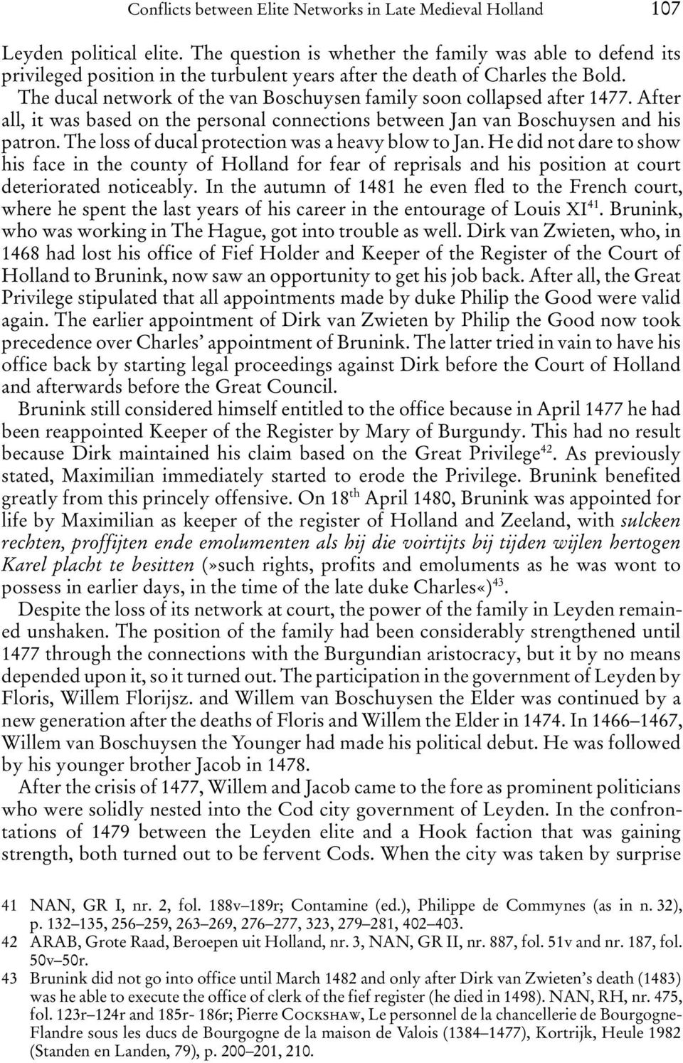 The ducal network of the van Boschuysen family soon collapsed after 1477. After all, it was based on the personal connections between Jan van Boschuysen and his patron.
