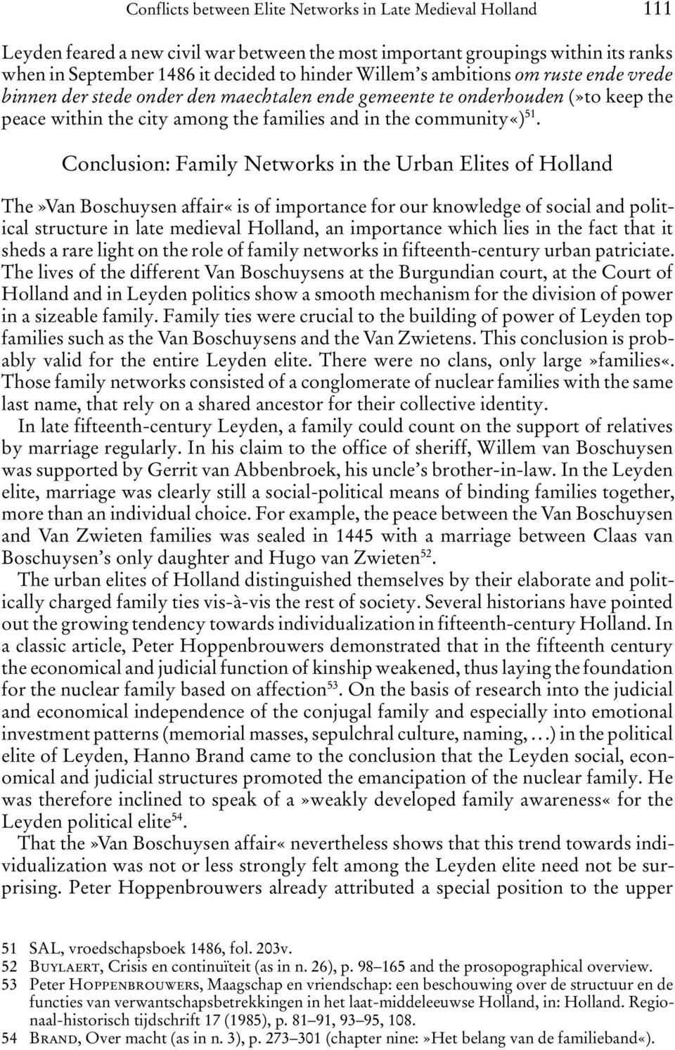 Conclusion: Family Networks in the Urban Elites of Holland The»Van Boschuysen affair«is of importance for our knowledge of social and political structure in late medieval Holland, an importance which
