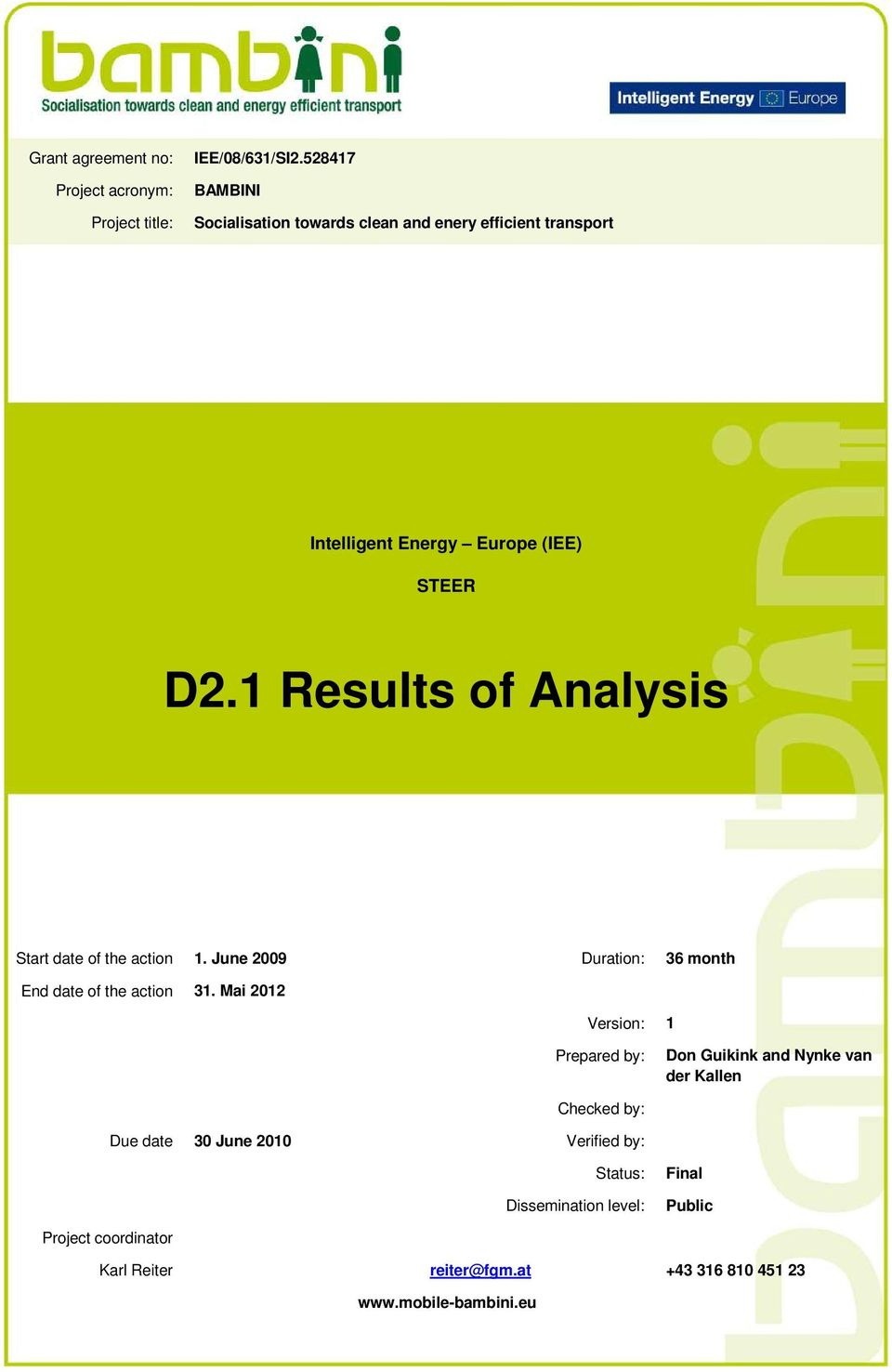 1 Results of Analysis Start date of the action 1. June 2009 Duration: 36 month End date of the action 31.