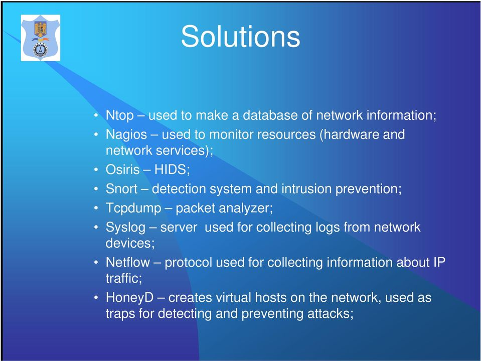 Syslog server used for collecting logs from network devices; Netflow protocol used for collecting information