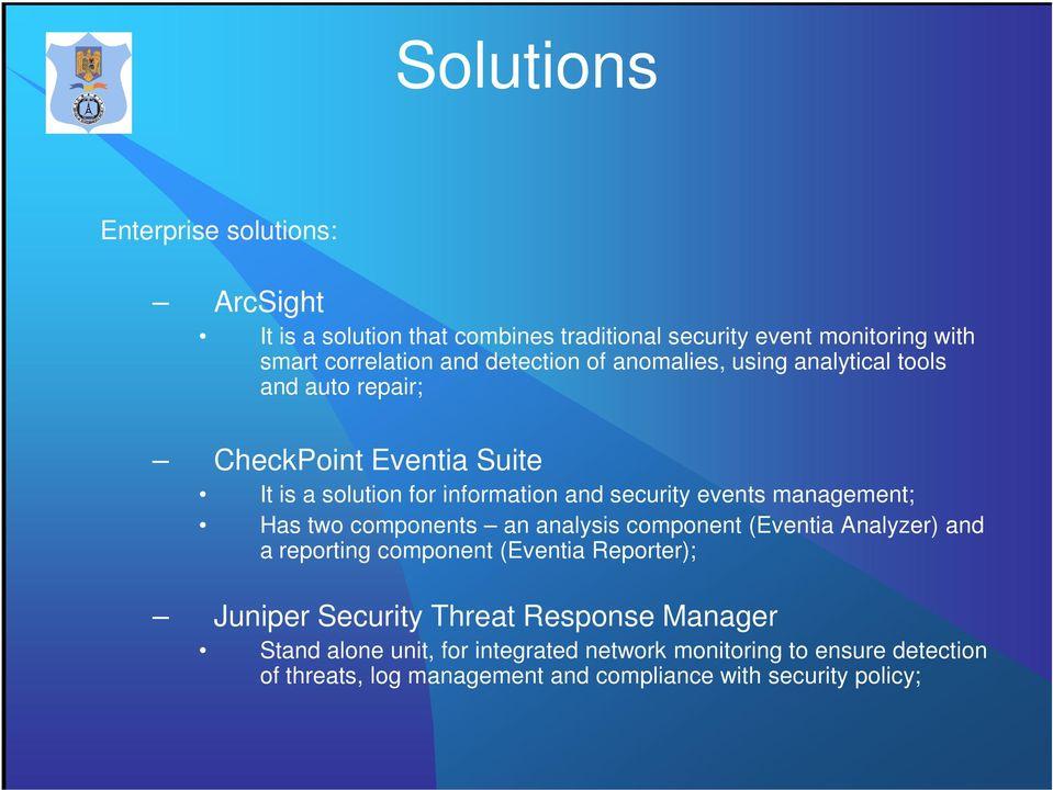 management; Has two components an analysis component (Eventia Analyzer) and a reporting component (Eventia Reporter); Juniper Security Threat
