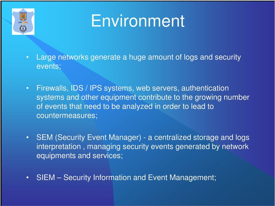 analyzed in order to lead to countermeasures; SEM (Security Event Manager) - a centralized storage and logs