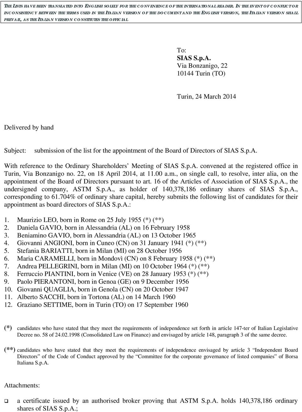 THE OFFICIAL To: SIAS S.p.A. Via Bonzanigo, 22 10144 Turin (TO) Turin, 24 March 2014 Delivered by hand Subject: submission of the list for the appointment of the Board of Directors of SIAS S.p.A. With reference to the Ordinary Shareholders Meeting of SIAS S.
