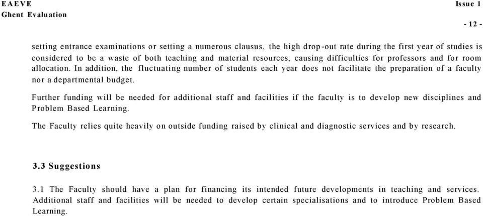 Further funding will be needed for additional staff and facilities if the faculty is to develop new disciplines and Problem Based Learning.