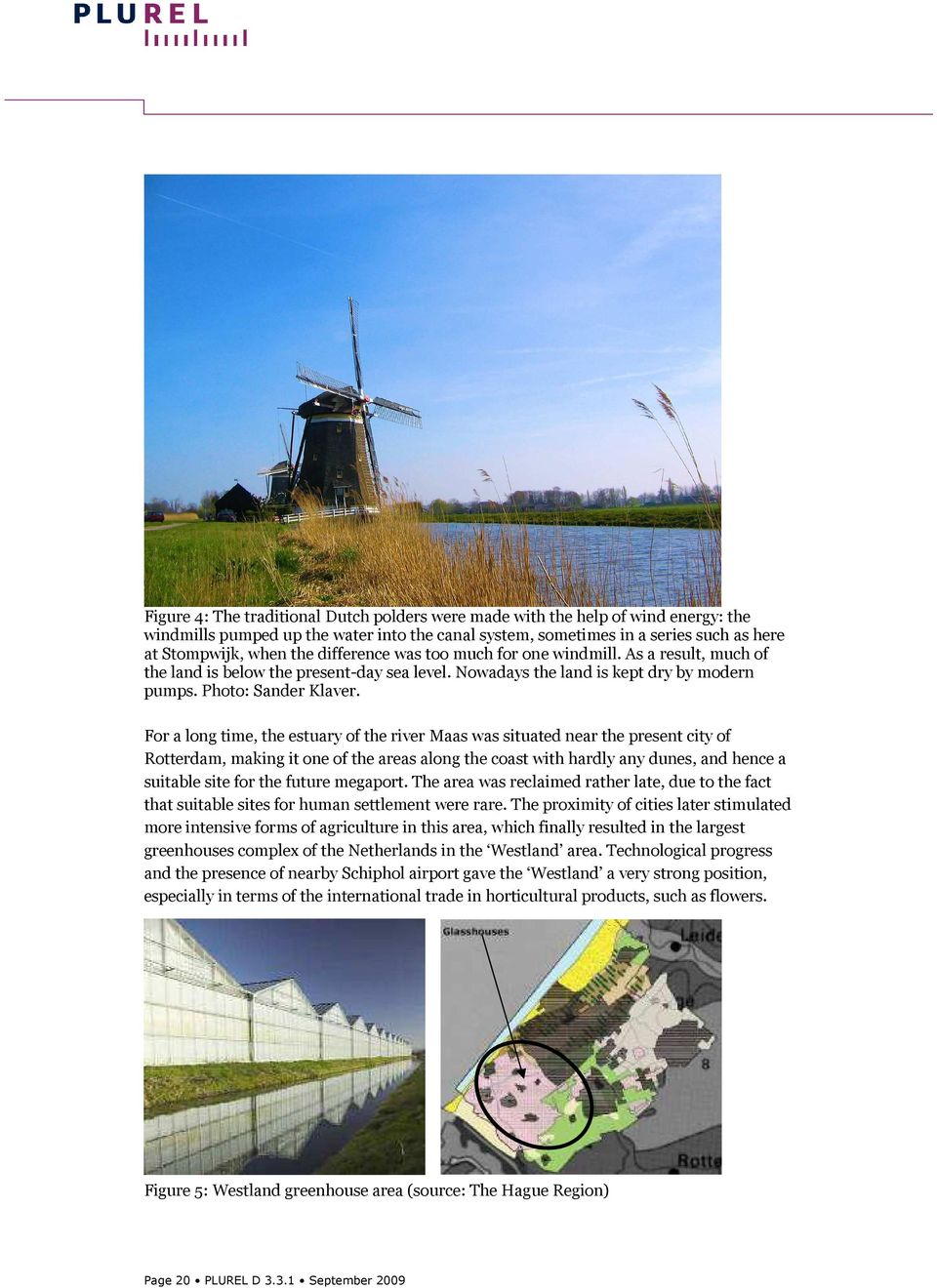 For a long time, the estuary of the river Maas was situated near the present city of Rotterdam, making it one of the areas along the coast with hardly any dunes, and hence a suitable site for the