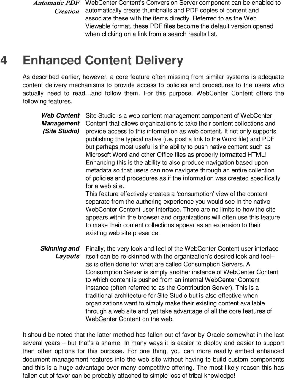 4 Enhanced Content Delivery As described earlier, however, a core feature often missing from similar systems is adequate content delivery mechanisms to provide access to policies and procedures to