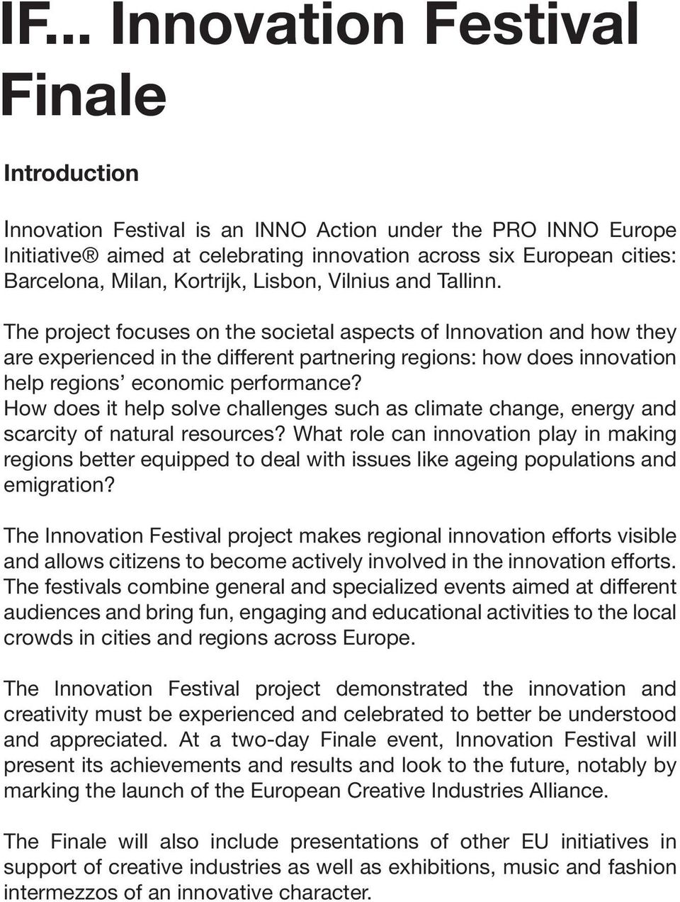 The project focuses on the societal aspects of Innovation and how they are experienced in the different partnering regions: how does innovation help regions economic performance?