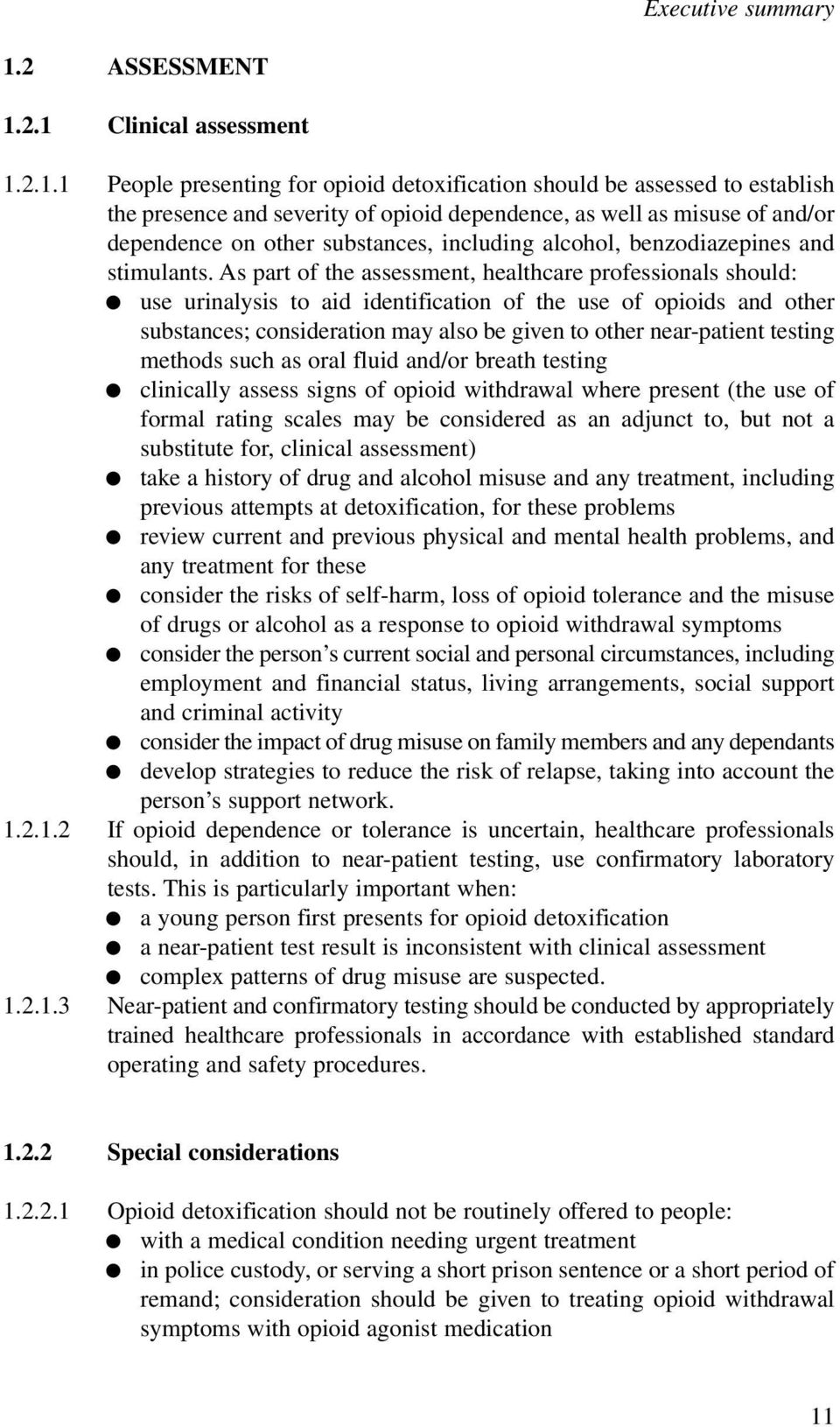 2.1 Clinical assessment 1.2.1.1 People presenting for opioid detoxification should be assessed to establish the presence and severity of opioid dependence, as well as misuse of and/or dependence on
