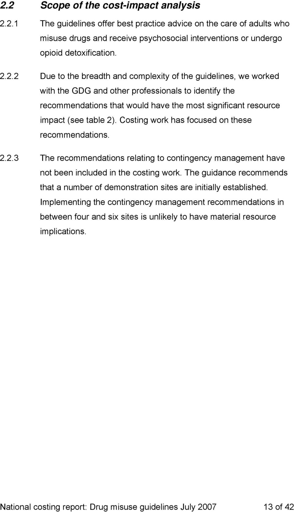table 2). Costing work has focused on these recommendations. 2.2.3 The recommendations relating to contingency management have not been included in the costing work.