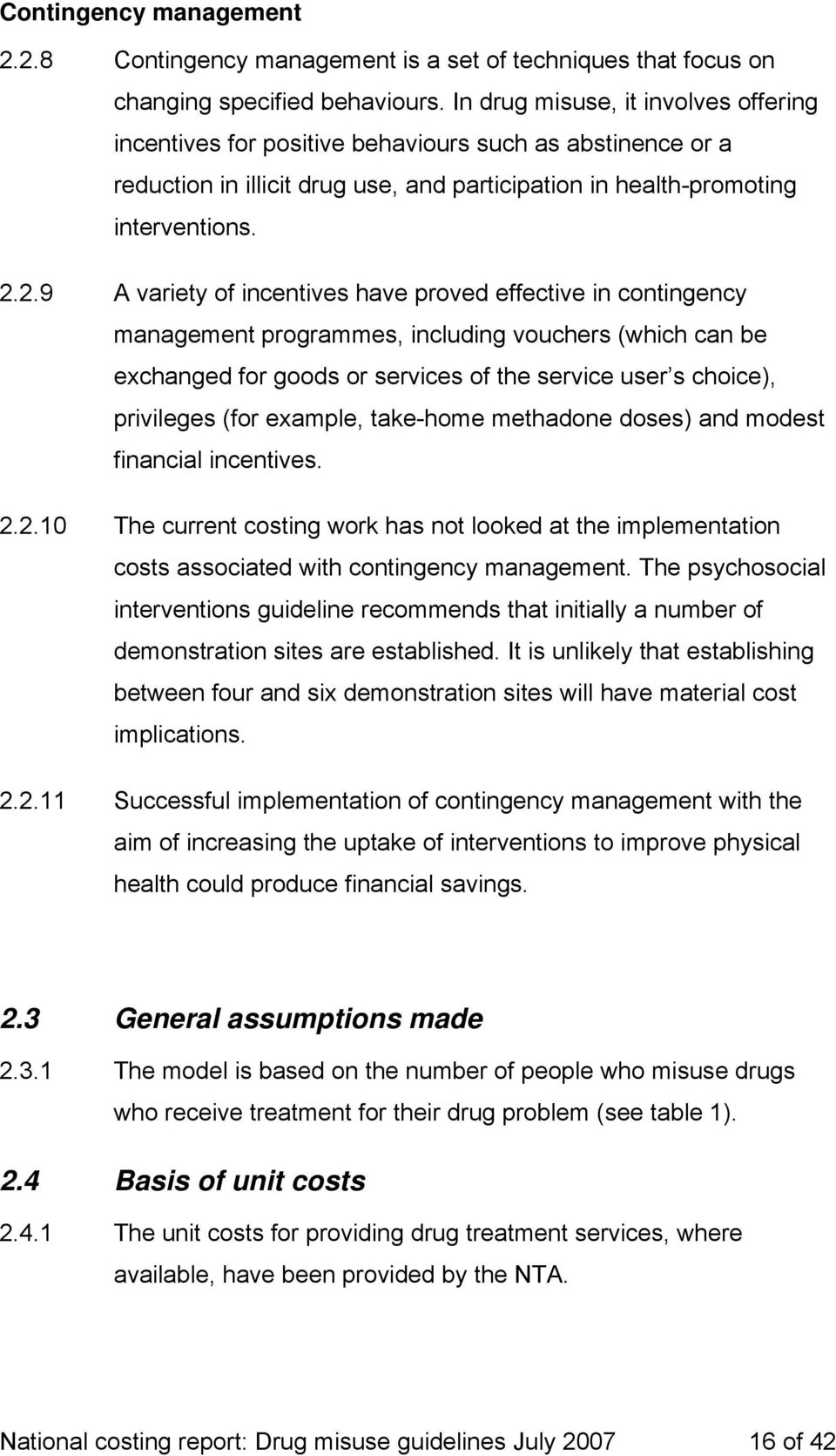 2.9 A variety of incentives have proved effective in contingency management programmes, including vouchers (which can be exchanged for goods or services of the service user s choice), privileges (for