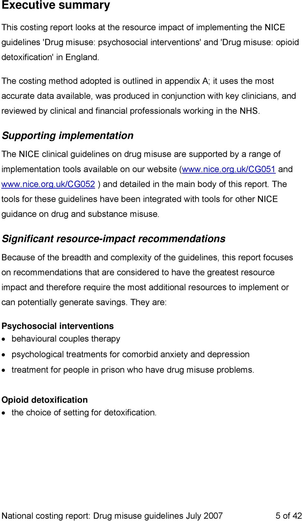 working in the NHS. Supporting implementation The NICE clinical guidelines on drug misuse are supported by a range of implementation tools available on our website (www.nice.org.