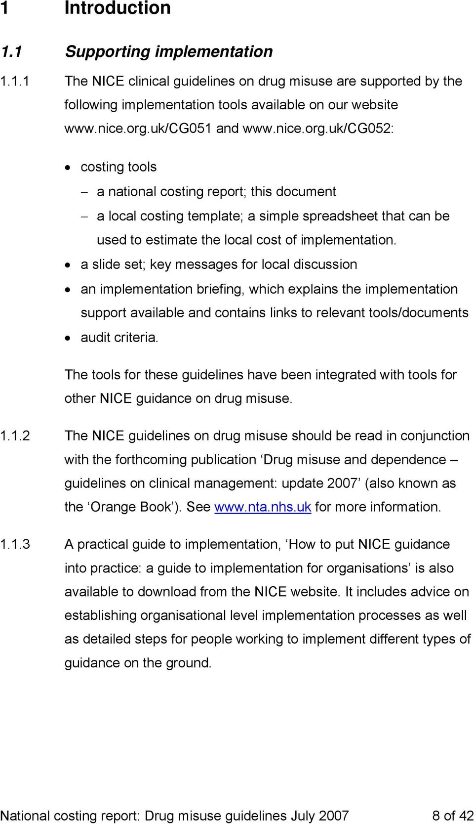 a slide set; key messages for local discussion an implementation briefing, which explains the implementation support available and contains links to relevant tools/documents audit criteria.
