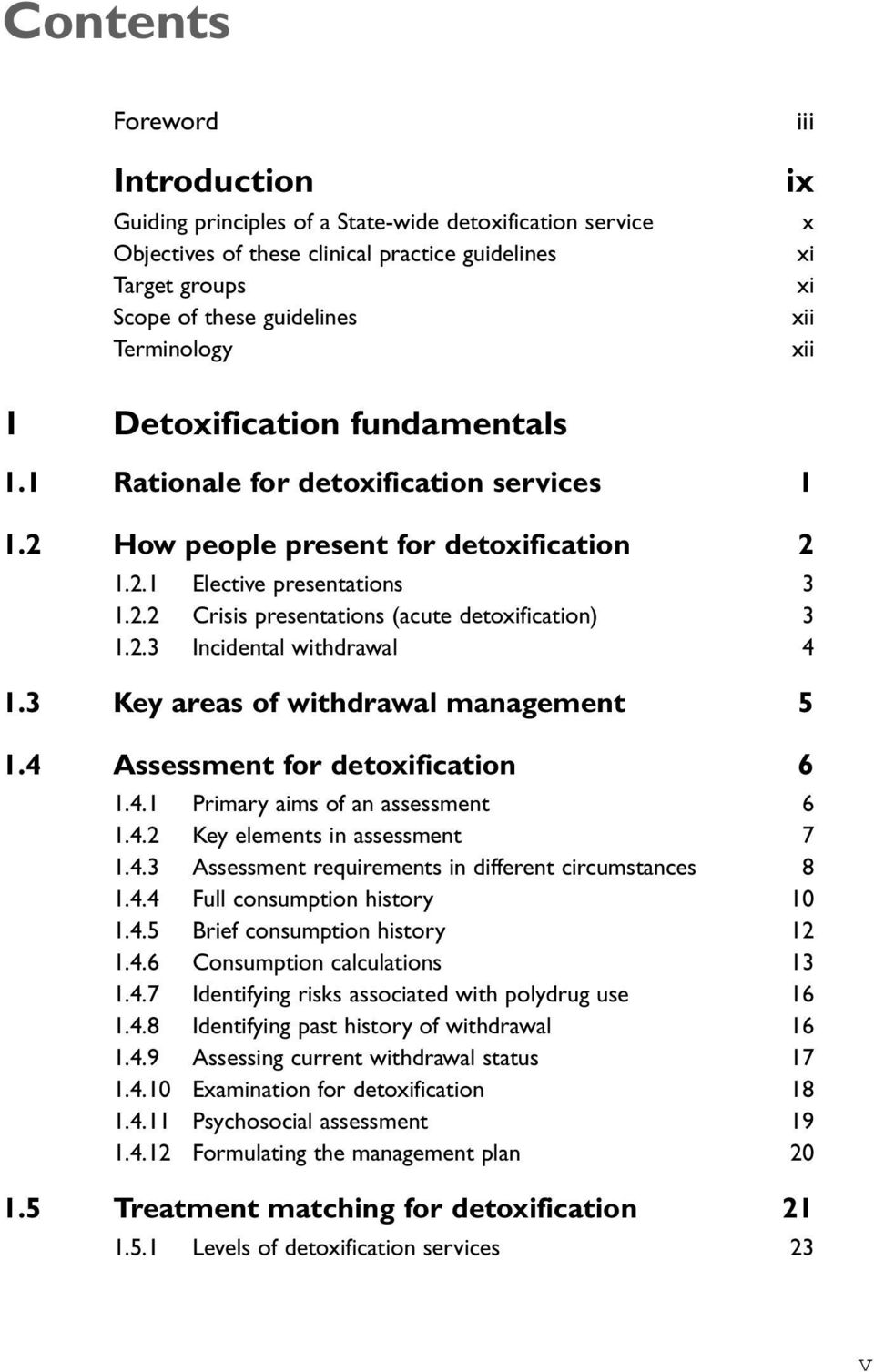 2.3 Incidental withdrawal 4 1.3 Key areas of withdrawal management 5 1.4 Assessment for detoxification 6 1.4.1 Primary aims of an assessment 6 1.4.2 Key elements in assessment 7 1.4.3 Assessment requirements in different circumstances 8 1.