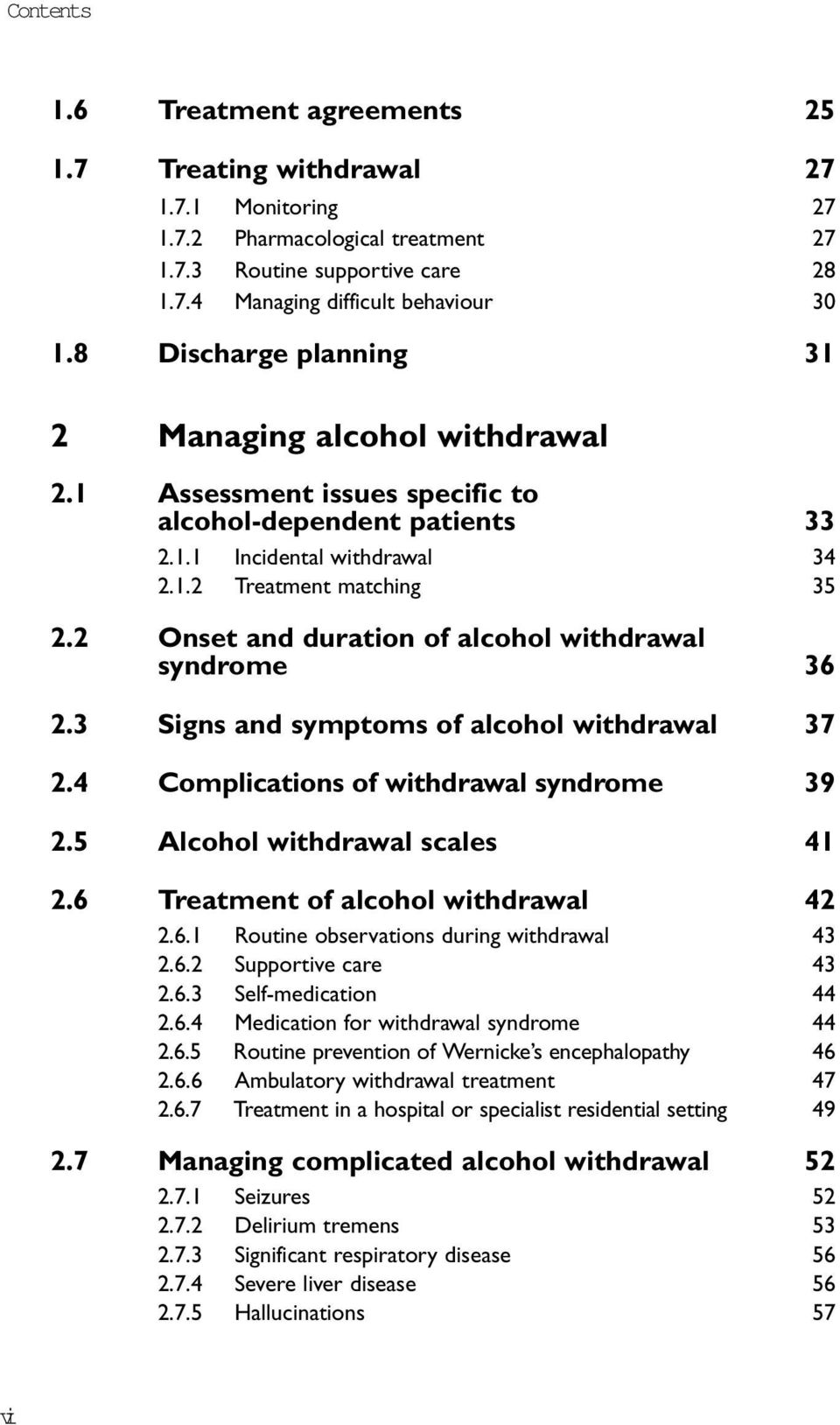 2 Onset and duration of alcohol withdrawal syndrome 36 2.3 Signs and symptoms of alcohol withdrawal 37 2.4 Complications of withdrawal syndrome 39 2.5 Alcohol withdrawal scales 41 2.