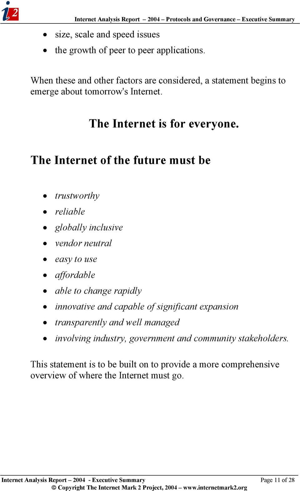 The Internet of the future must be trustworthy reliable globally inclusive vendor neutral easy to use affordable able to change rapidly innovative and capable