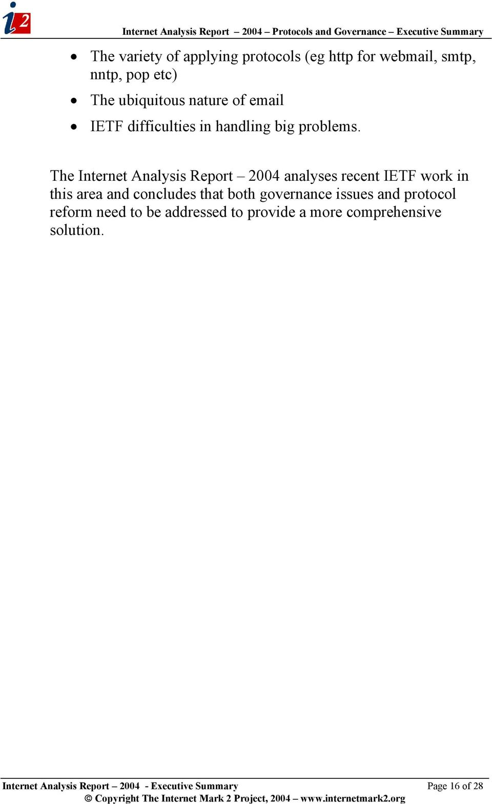 The Internet Analysis Report 2004 analyses recent IETF work in this area and concludes that both