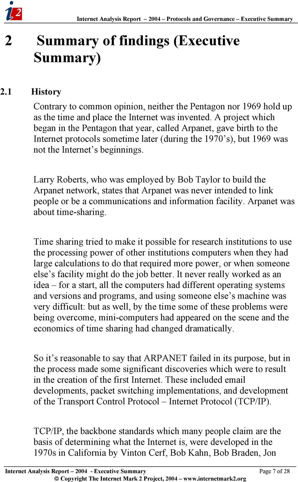 Larry Roberts, who was employed by Bob Taylor to build the Arpanet network, states that Arpanet was never intended to link people or be a communications and information facility.